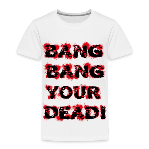 BangBang Your Dead - Kinder Premium T-Shirt