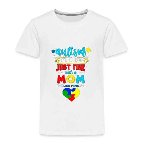 Autism I'll Be Just Fine With A Mom Like Mine - Kinder Premium T-Shirt