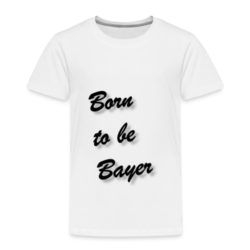 Born to be Bayer - Kinder Premium T-Shirt