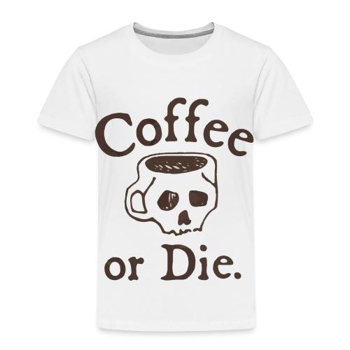 Coffee or Die - Kids' Premium T-Shirt