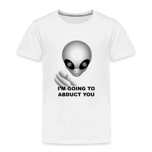 I'm going to abduct you - Maglietta Premium per bambini