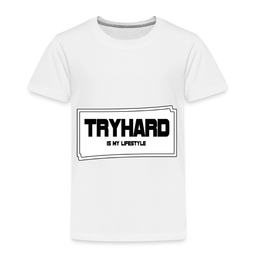 Tryhard is my Lifestyle - Kinder Premium T-Shirt