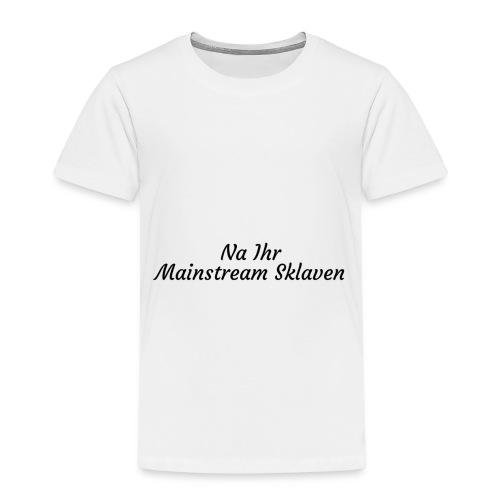 Na Ihr Mainstream Sklaven - Kinder Premium T-Shirt