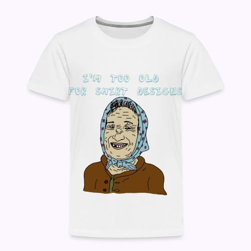 I'm too old for shirt design - Kinder Premium T-Shirt