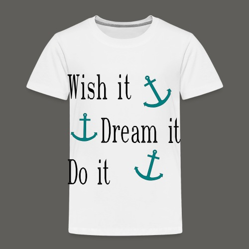Wish it Dream it Do it - Kinder Premium T-Shirt