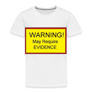 Warning! May require evidence - Kids' Premium T-Shirt