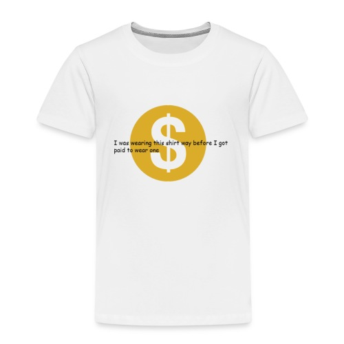 i got paid to wear this shirt - Kids' Premium T-Shirt
