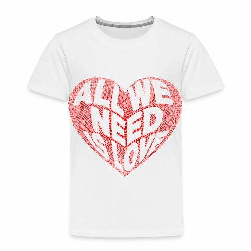 All we need is Love - Camiseta premium niño
