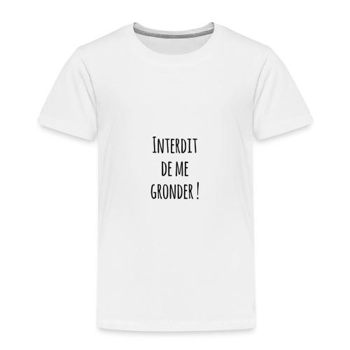 Interdit de me gronder - T-shirt Premium Enfant