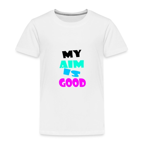 My Aim is good - Kinder Premium T-Shirt