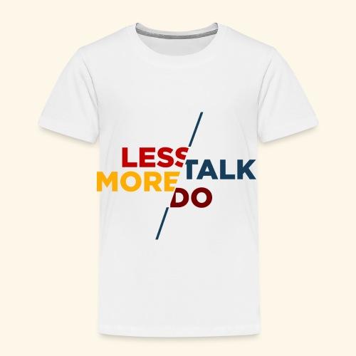 LESS TALK MORE DO - Kinder Premium T-Shirt