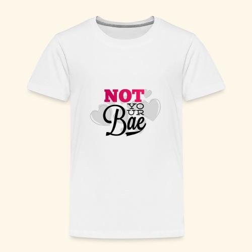 Not Your Bae - Kinder Premium T-Shirt