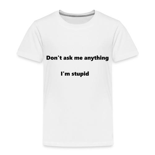 I'm stupid - Lasten premium t-paita