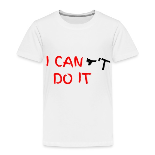 I CAN t DO IT - Kinder Premium T-Shirt