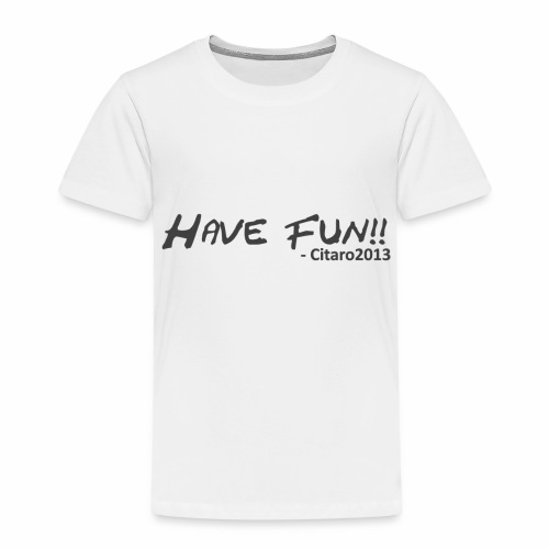 Have Fun! Grey on White - Kids' Premium T-Shirt