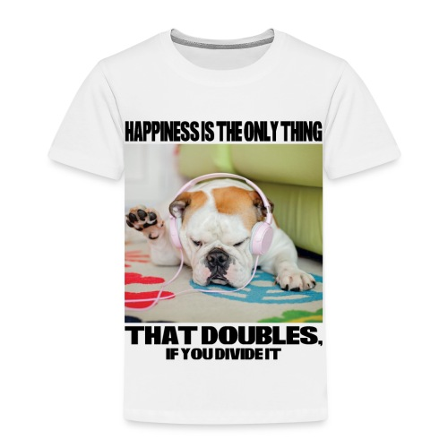 Happiness is the Only Thing - Kinder Premium T-Shirt