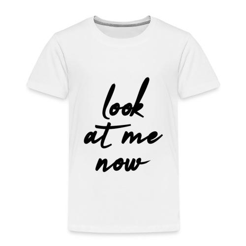 look at me now - Kinder Premium T-Shirt