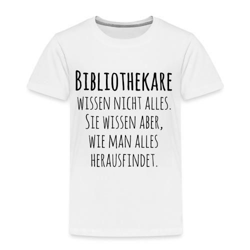 Bibliothekare wissen nicht alles - Schrift schwarz - Kinder Premium T-Shirt