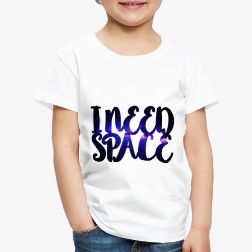 I Need Space - Kinder Premium T-Shirt
