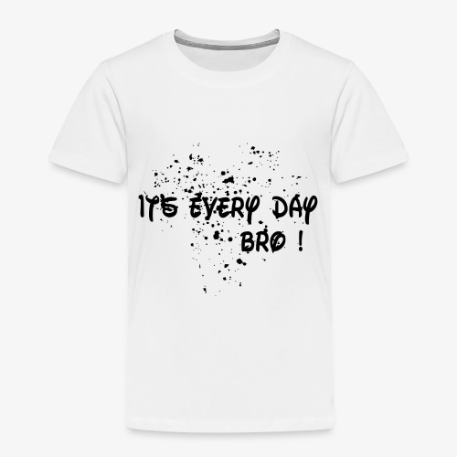 it's every day bro - T-shirt Premium Enfant