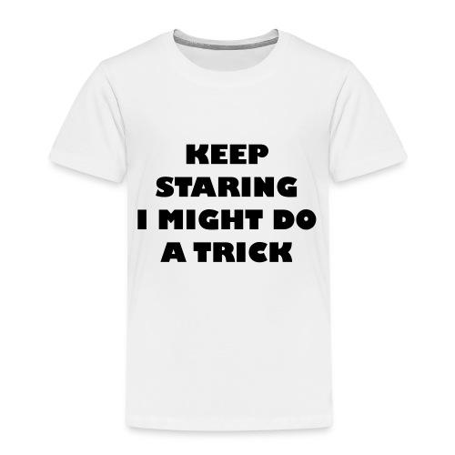 Keep staring i might do a trick2 - Kinderen Premium T-shirt