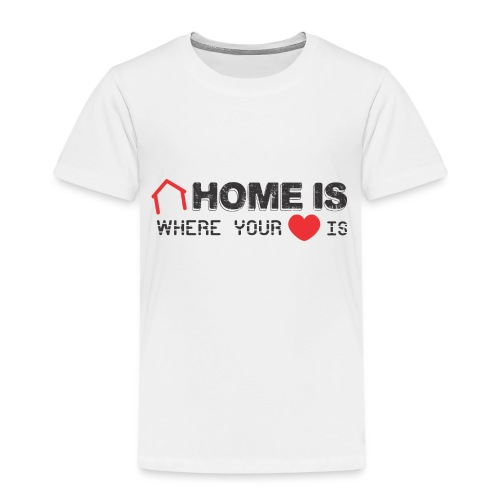 Home is Where your Heart Is - Camiseta premium niño