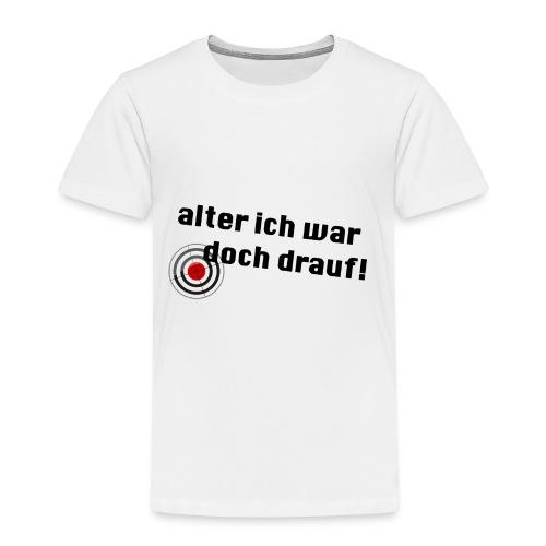 Alter Ich war doch drauf! - Kinder Premium T-Shirt