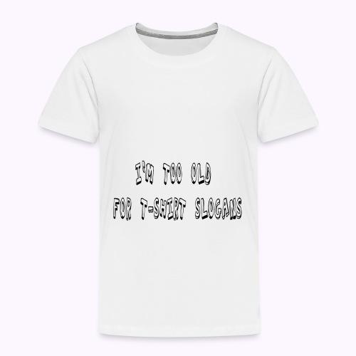 I'm Too Old For T-Shirt Slogans - Kinder Premium T-Shirt