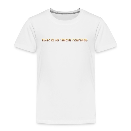 Friends Do Things Together TShirt - WOPV - Kids' Premium T-Shirt