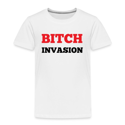 Bitch Invasion - Kids' Premium T-Shirt