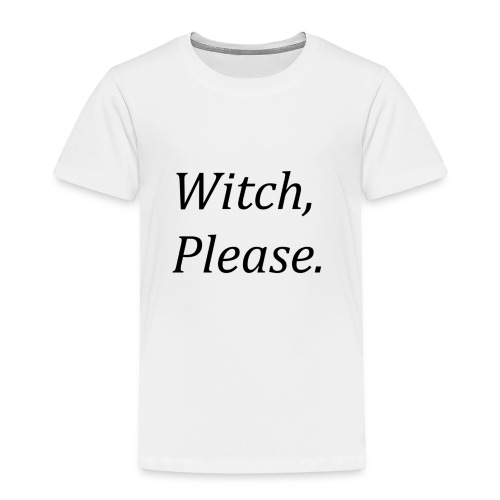 Witch, Please. - Kids' Premium T-Shirt
