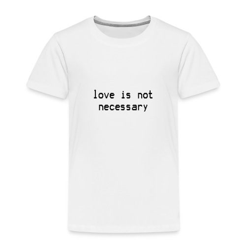 love is not necessary black text - Kids' Premium T-Shirt