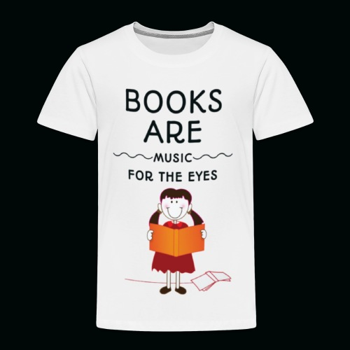 Books are music for the eyes - Kinder Premium T-Shirt