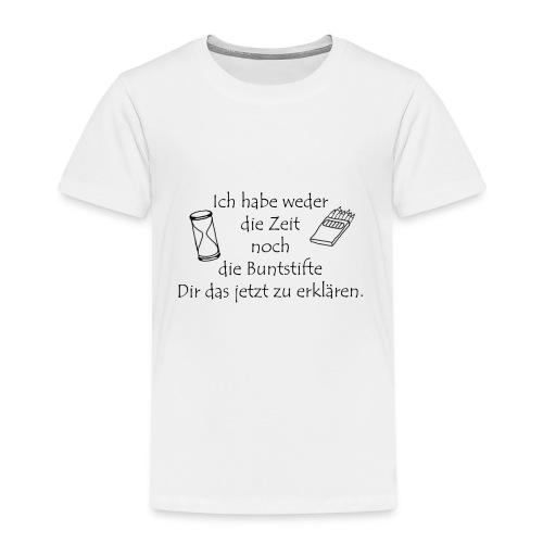 weder Zeit noch Buntstifte zum erklären - Kinder Premium T-Shirt