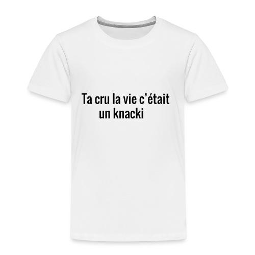 Ta cru la vie c'etait un knacki - T-shirt Premium Enfant