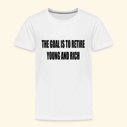 THE GOAL IS TO RETIRE YOUNG AND RICH - Børne premium T-shirt