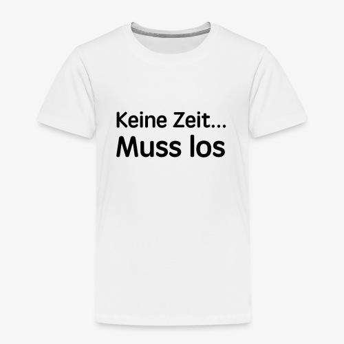 Keine Zeit... Muss los coole Sprüche Geschenk - Kinder Premium T-Shirt