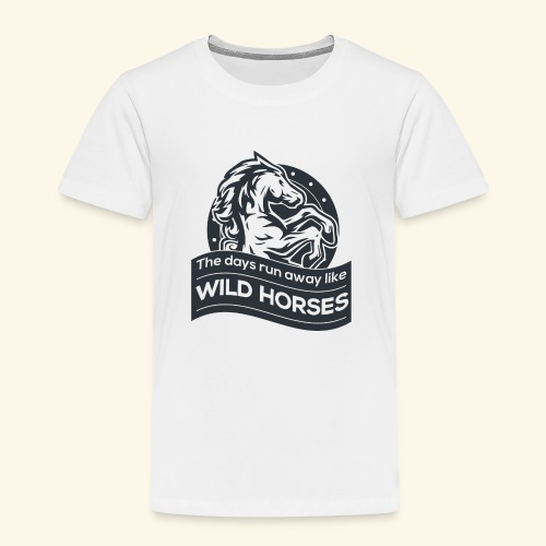 The days run away like wild horses - Kinder Premium T-Shirt