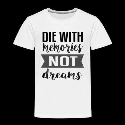 Die With Memories Not Dreams - Kinder Premium T-Shirt