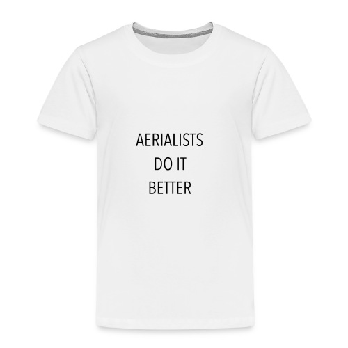 Aerialists do it better - Camiseta premium niño