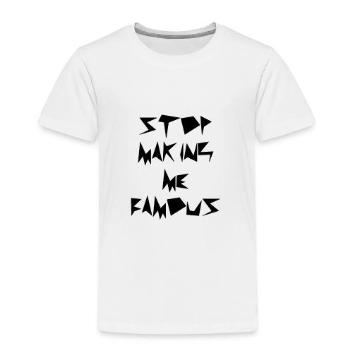 Stop making me famous - Kids' Premium T-Shirt