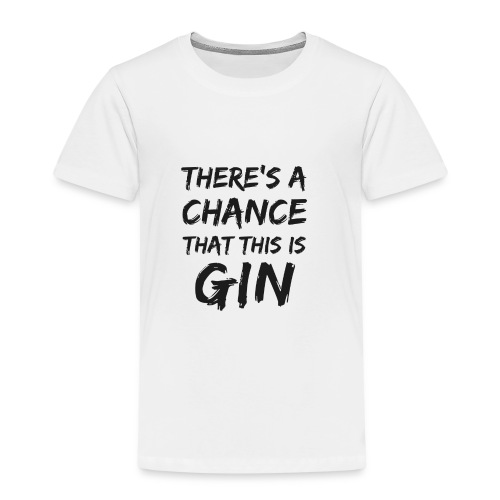 GIN | There's a Chance - Kinder Premium T-Shirt