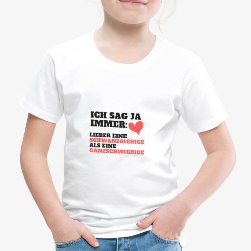 Ich sage ja immer schwanzgierig > ganzschwierig - Kinder Premium T-Shirt