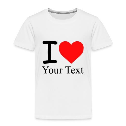 I Love i love Your Text - Kinder Premium T-Shirt