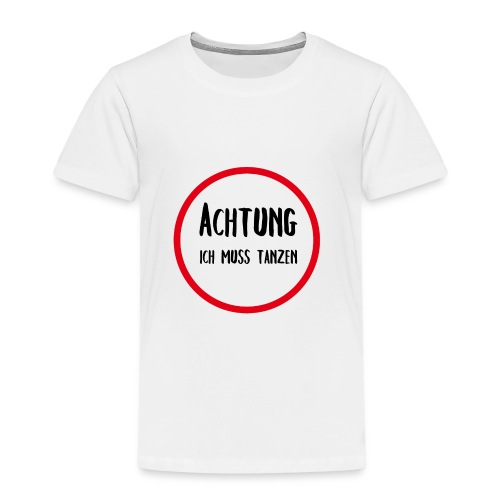 ACHTUNG ICH MUSS TANZEN - Kinder Premium T-Shirt