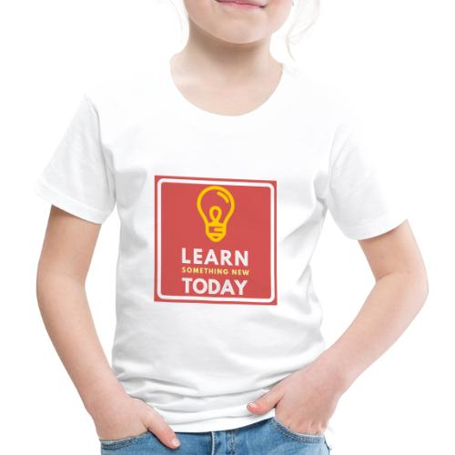 Learn something new Today - Kinderen Premium T-shirt