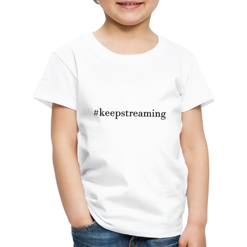 #keepstreaming - Kinder Premium T-Shirt