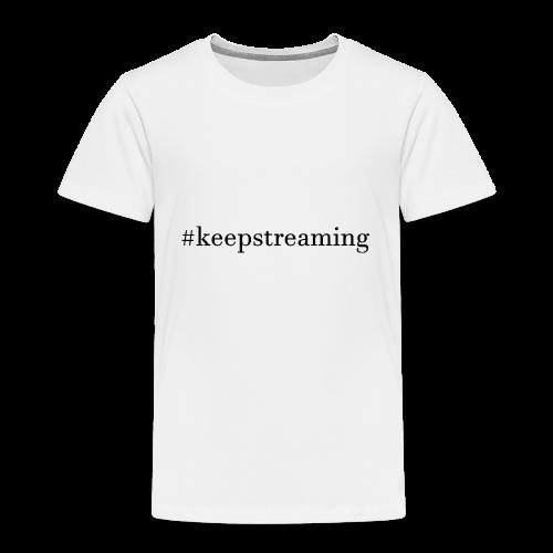 #keepstreaming - Kinder Premium T-Shirt