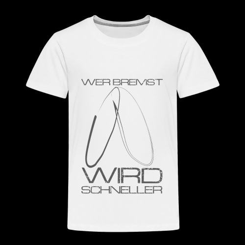 Wer bremst wird schneller! - Kinder Premium T-Shirt