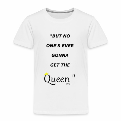 DRIP QUEEN EDITION - Kids' Premium T-Shirt